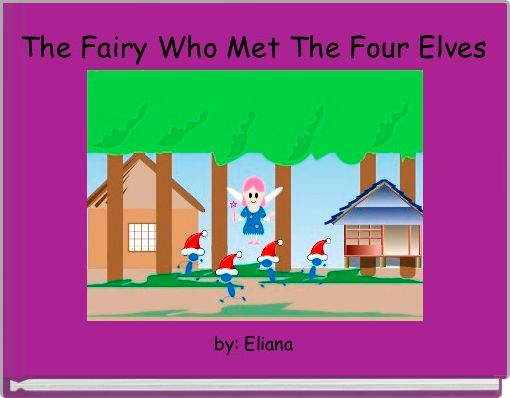 The Fairy Who Met The Four Elves