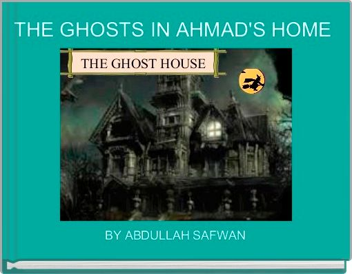 THE GHOSTS IN AHMAD'S HOME