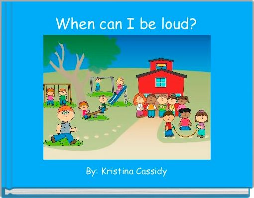 When can I be loud?