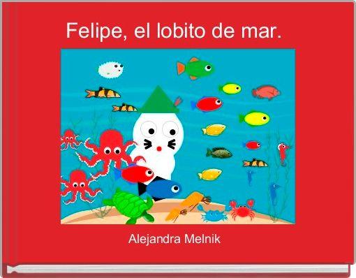 Felipe, el lobito de mar.