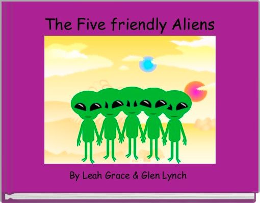 The Five friendly Aliens