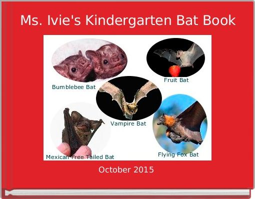 Ms. Ivie's Kindergarten Bat Book