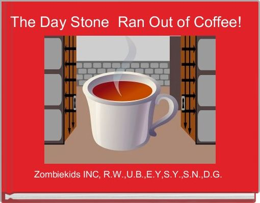 The Day Stone  Ran Out of Coffee!