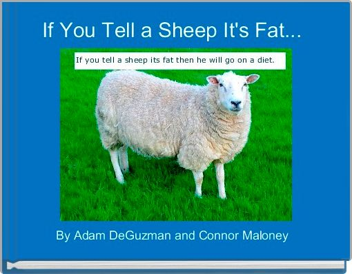 If You Tell a Sheep It's Fat...