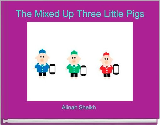 The Mixed Up Three Little Pigs