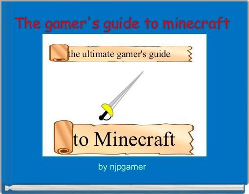 The gamer's guide to minecraft