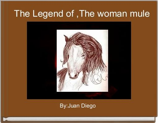 The Legend of ,The woman mule