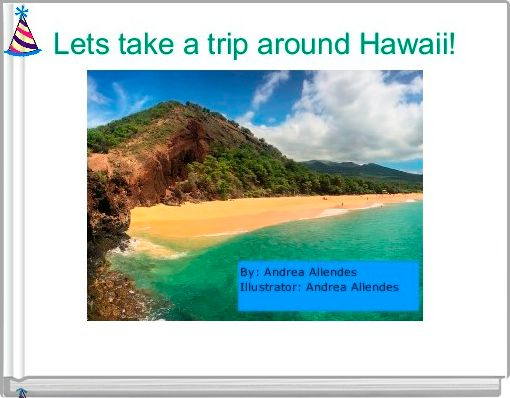 Lets take a trip around Hawaii!
