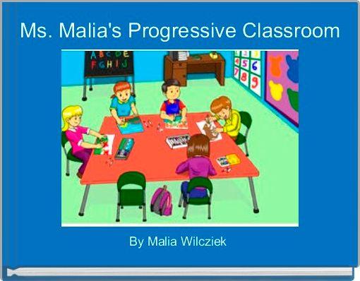 Ms. Malia's Progressive Classroom