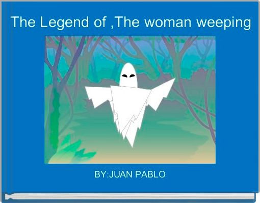 The Legend of ,The woman weeping