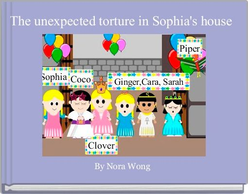 The unexpected torture in Sophia's house