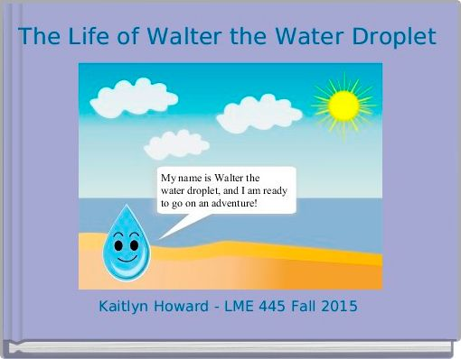The Life of Walter the Water Droplet