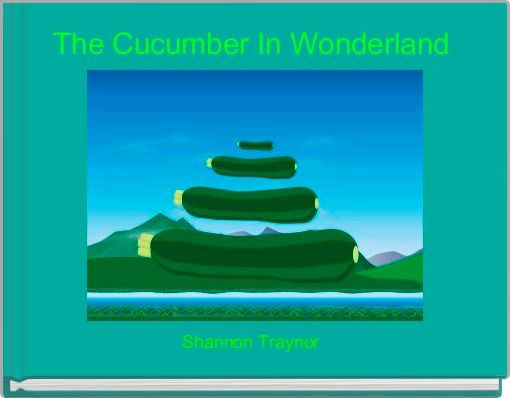 The Cucumber In Wonderland