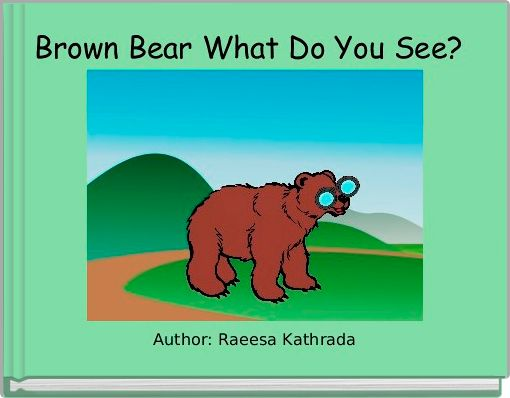 Brown Bear What Do You See?