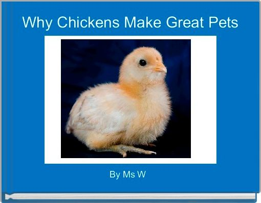 Why Chickens Make Great Pets