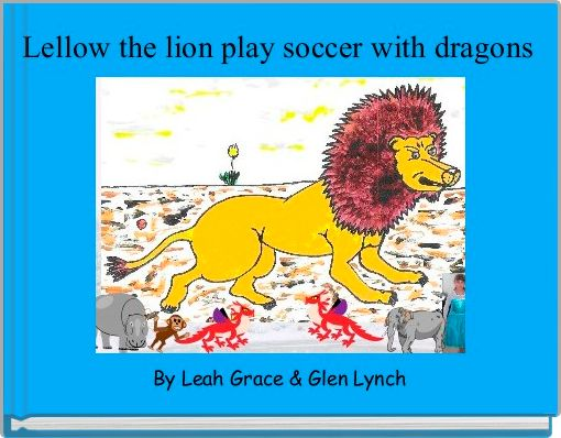 Lellow the lion play soccer with dragons