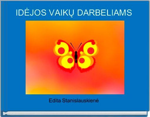 IDĖJOS VAIKŲ DARBELIAMS