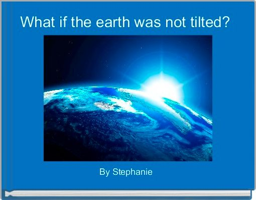 What if the earth was not tilted?