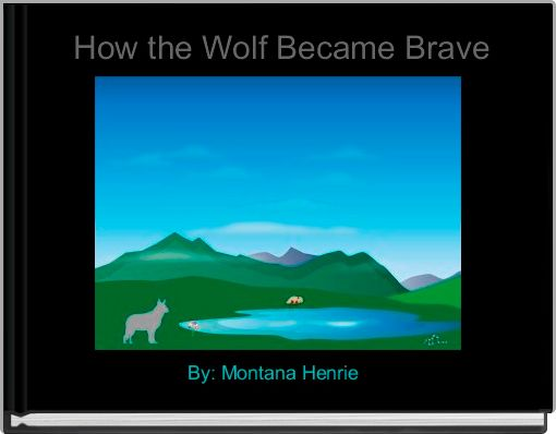 How the Wolf Became Brave