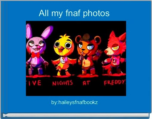 All my fnaf photos
