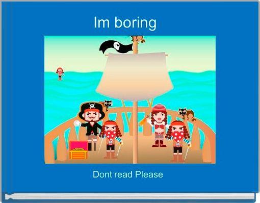 Im boring