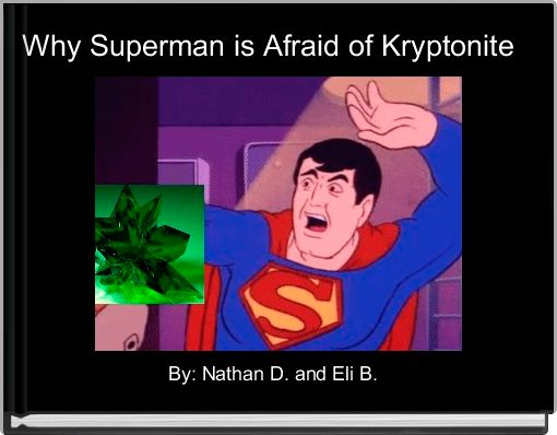 Why Superman is Afraid of Kryptonite