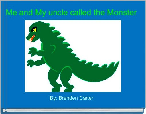 Me and My uncle called the Monster