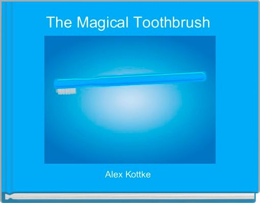 The Magical Toothbrush