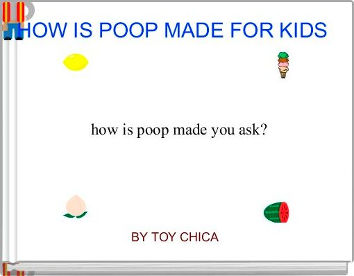 HOW IS POOP MADE FOR KIDS