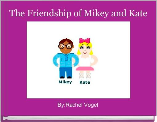The Friendship of Mikey and Kate