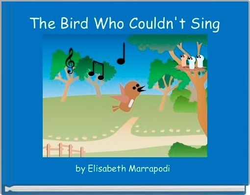 The Bird Who Couldn't Sing