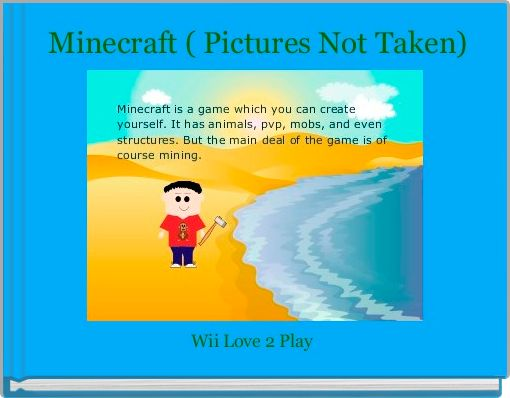 Minecraft ( Pictures Not Taken)