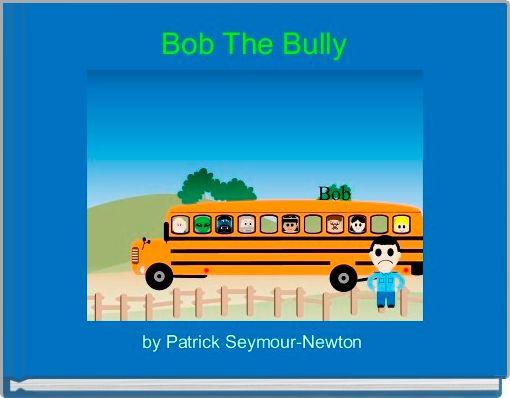 Bob The Bully