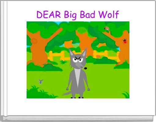 DEAR Big Bad Wolf