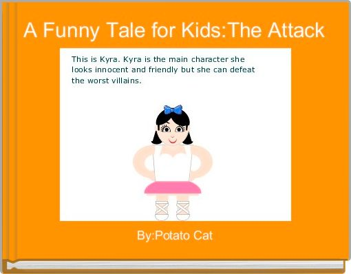 A Funny Tale for Kids:The Attack