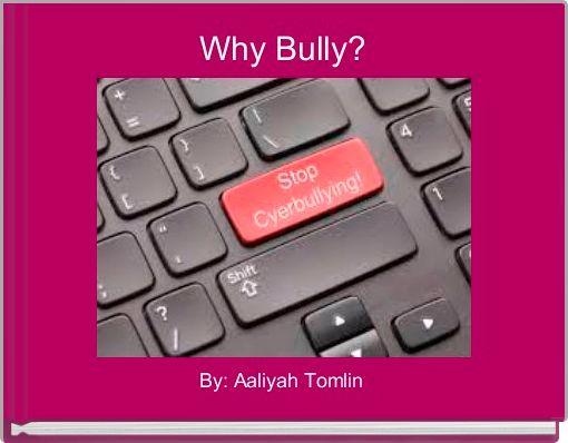 Why Bully?