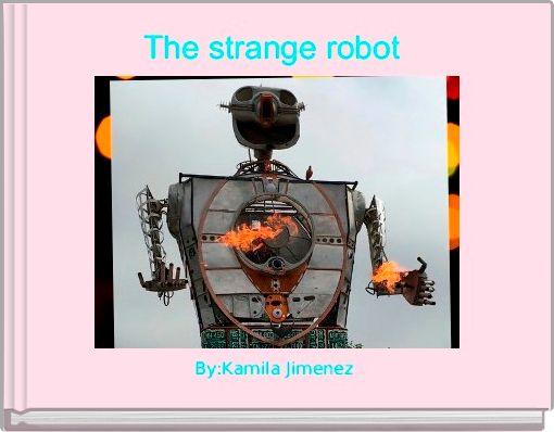 The strange robot