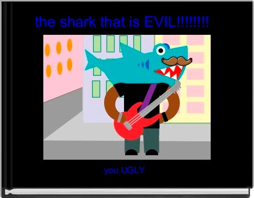 the shark that is EVIL!!!!!!!!