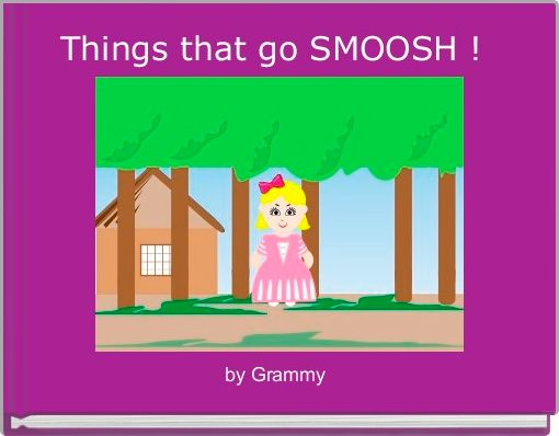 Things that go SMOOSH !