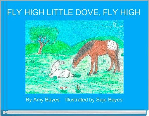 FLY HIGH LITTLE DOVE, FLY HIGH
