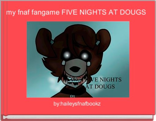 my fnaf fangame FIVE NIGHTS AT DOUGS