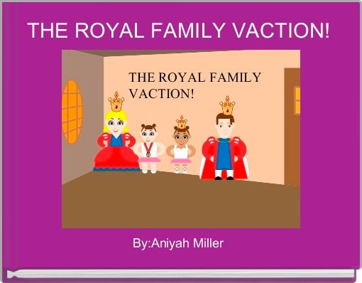 THE ROYAL FAMILY VACTION!