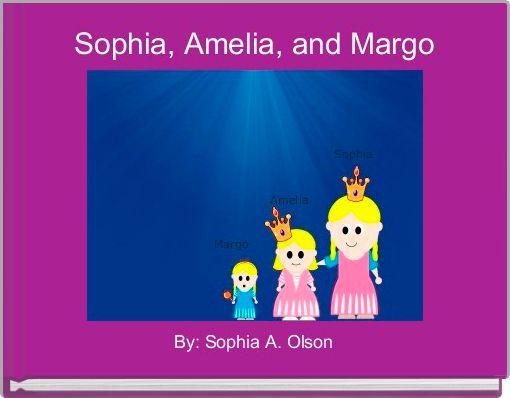 Sophia, Amelia, and Margo