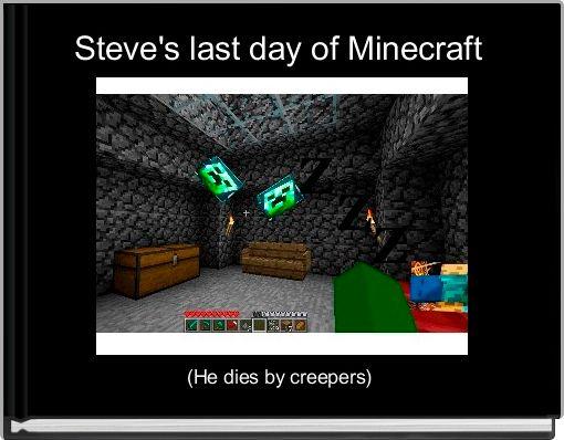 Steve's last day of Minecraft