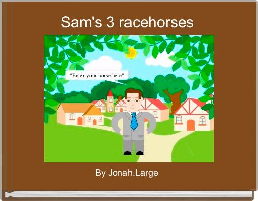 Sam's 3 racehorses