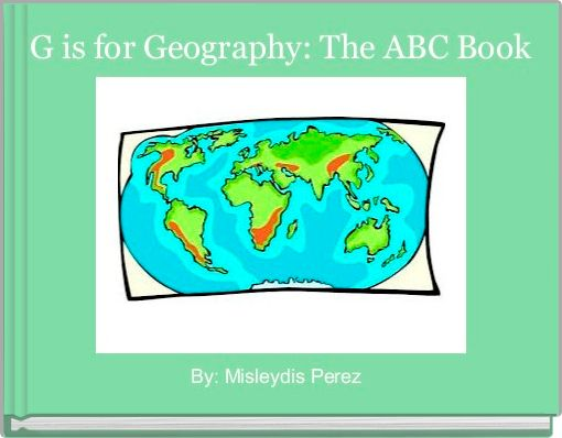 G is for Geography: The ABC Book