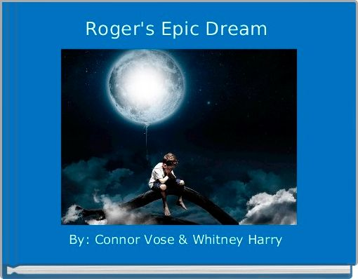 Roger's Epic Dream