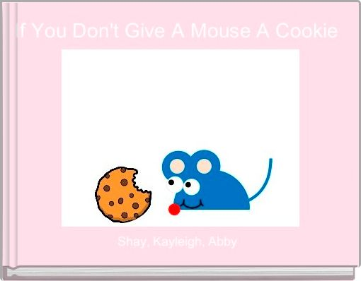If You Don't Give A Mouse A Cookie