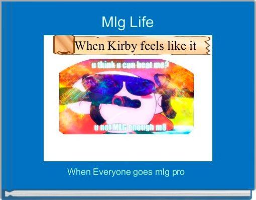 Mlg Life