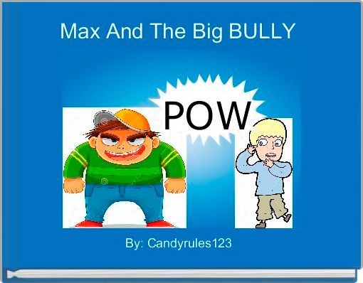 Max And The Big BULLY